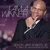 I Am a Winner (Live) [feat. Robert Lavelle Brown & Christina Chelle Lindsey] by Bishop Larry Roberts Sr