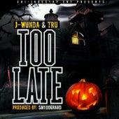 Too Late by J-Wunda