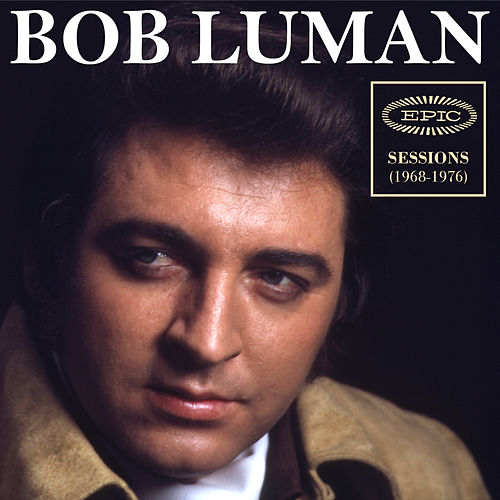 Epic Sessions (1968-1976) by Bob Luman