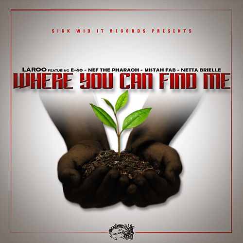 Where You Can Find Me (feat. E-40, Nef The Pharoah, Mistah F.A.B. & Netta Brielle) by Laroo