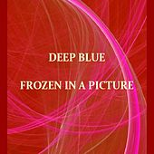 Frozen In A Picture by Deep Blue
