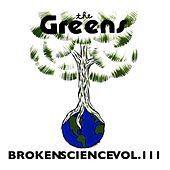 Broken Science, Vol. III by The Greens
