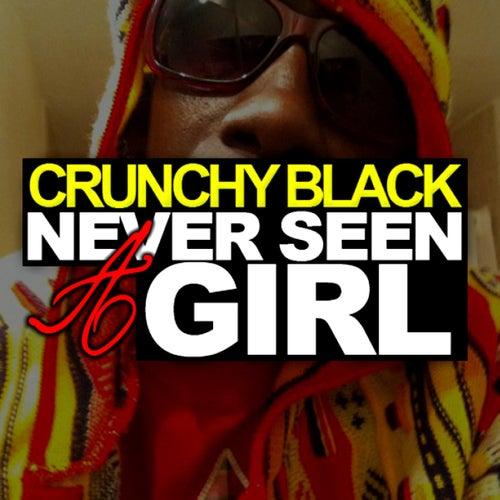 Never Seen A Girl by Crunchy Black