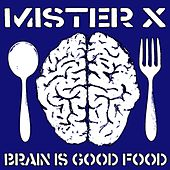 Brain Is Good Food (Deluxe Edition) by Mr. X