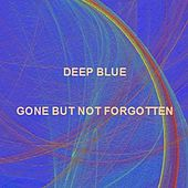 Gone But Not Forgotten (Full-Length Remaster) by Deep Blue