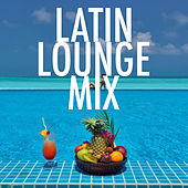 Latin Lounge Mix by Various Artists