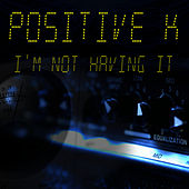 I'm Not Having It (Re-Recorded / Remastered) von Positive K