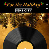 For The Holiday by Mike City