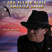 God Please Bless America Again by Trade Martin
