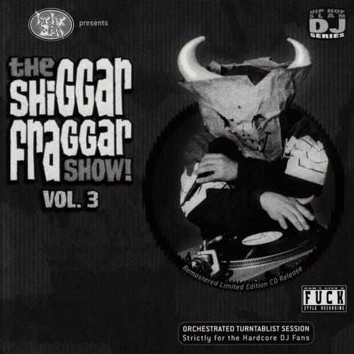 The Shiggar Fraggar Show! Vol. 3 by Invisibl Skratch Piklz
