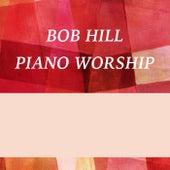 Piano Worship by Bob Hill