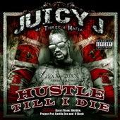 Hustle Till I Die by Juicy J