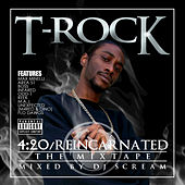4:20/Reincarnated: The Mixtape by T-Rock