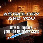 Astrology and You - How to Improve Your Life Using the Stars by Astrology Secrets