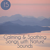 15 Calming & Soothing Songs with Nature Sounds de Nature Sound Collection