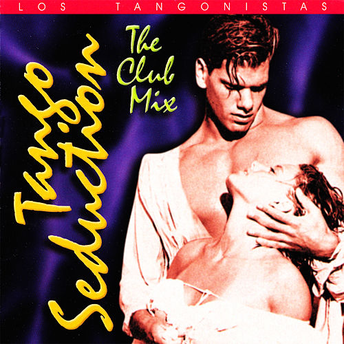 Tango Seduction: The Club Mix by Los Tangonistas
