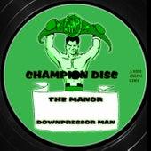 Downpressor Man by The Manor