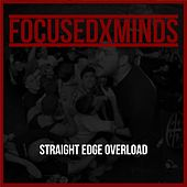 Straight Edge Overload by Focused X Minds