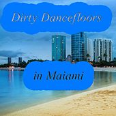 Dirty Dancefloors in Maiami - EP by Various Artists