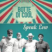 Speak Low by Botte Di Cool