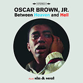 Between Heaven & Hell + Sin & Soul (Bonus Track Version) by Oscar Brown Jr.