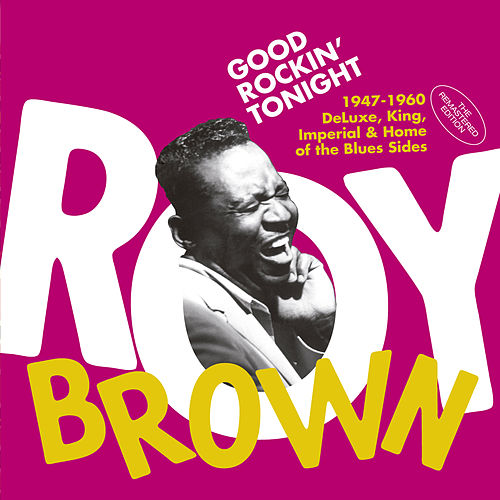 Good Rockin' Tonight: 1947-1960 Deluxe, King, Imperial & Home of the Blues Sides by Roy Brown