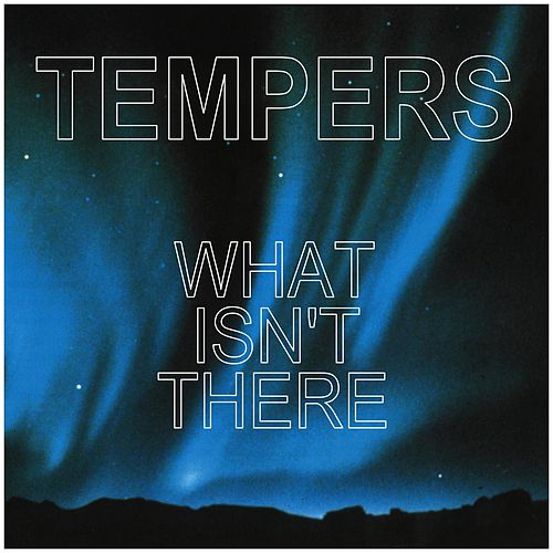 What Isn't There by The Tempers