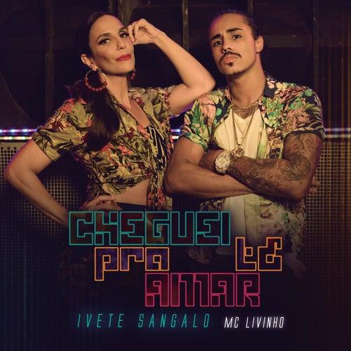 Cheguei Pra Te Amar by Ivete Sangalo & MC Livinho