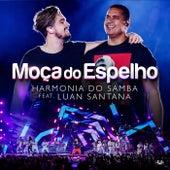 Moça Do Espelho (Participação Especial Luan Santana) by Harmonia Do Samba
