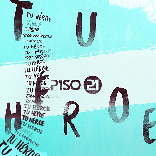 Tu Héroe by Piso 21