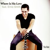 Where Is His Love (feat. Ernie Smith) by Tim Feder