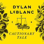 Cautionary Tale by Dylan LeBlanc