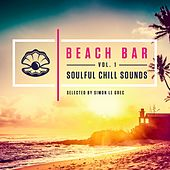 Beach Bar, Soulful Chill Sounds Vol.1 (Selected by Simon Le Grec) by Various Artists