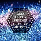Only the Best Remixes From Top Artists by Various Artists