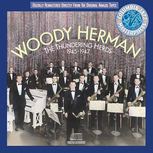 The Thundering Herds 1945-1947 by Woody Herman