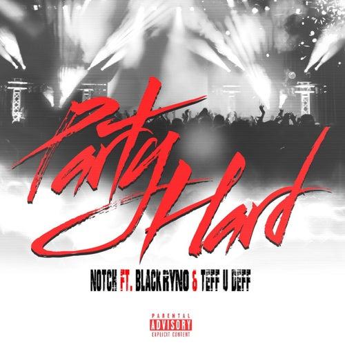 Party Hard (feat. Black Ryno & Teff U Deff) by Notch