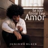 Se Não Fosse Teu Amor von Juninho Black