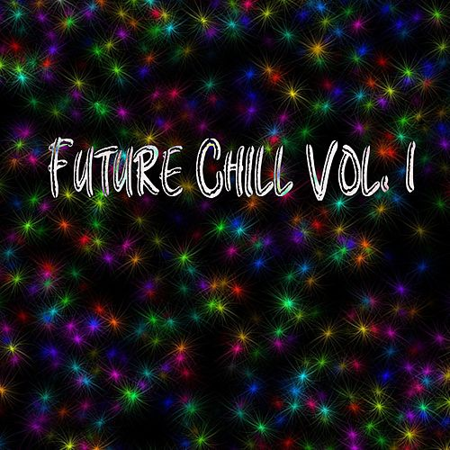 Future Chill, Vol. 1 - EP by Various Artists
