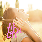Live, Laugh, Latin de Various Artists