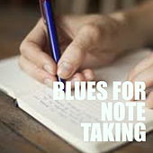Blues For Note Taking by Various Artists