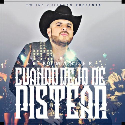 Cuando Dejo de Pistear by El Komander
