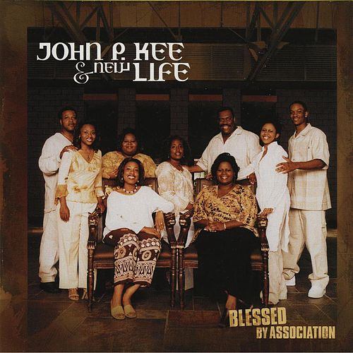 Blessed By Association by John P. Kee