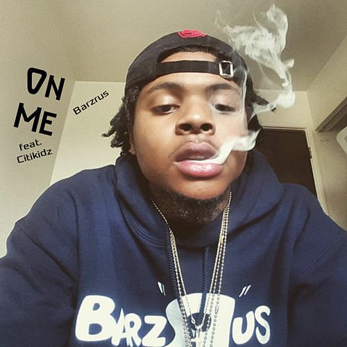 On Me (feat. Citikidz) by Barzrus