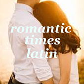 Romantic Times Latin by Various Artists