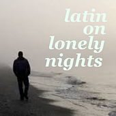 Latin On Lonely Nights de Various Artists