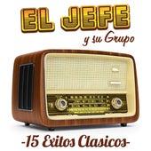 15 Exitos Clasicos by El Jefe Y Su Grupo
