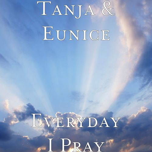 Everyday I Pray by Tanja