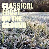 Classical Frost On The Ground von Various Artists