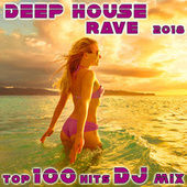 Deep House Rave 2018 Top 100 Hits DJ Mix by Various Artists