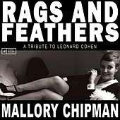 Rags and Feathers: A Tribute to Leonard Cohen by Mallory Chipman